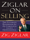 Ziglar on Selling (eBook): The Ultimate Handbook for the Complete Sales Professional